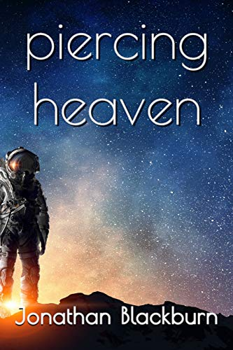 Piercing Heaven: A juvenile adventure set in space, providing solutions for all the world\'s problems. Well, most of them.