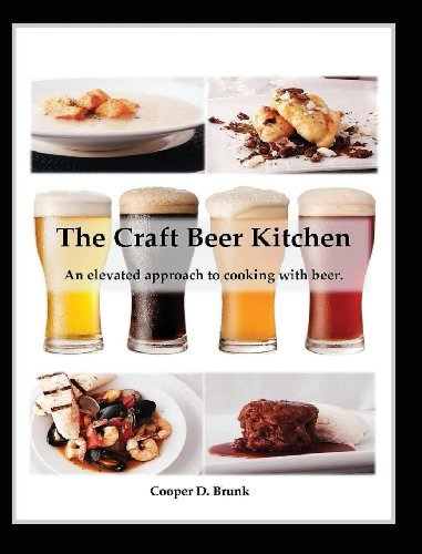 The Craft Beer Kitchen: An Elevated Approach to Cooking with Beer. by F. H. Sellers Cooper D. Brunk