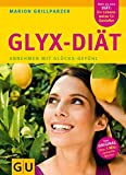Die Neue GLYX-Diät: Abnehmen mit Glücks-Gefühl (GU Einzeltitel Gesunde Ernährung)