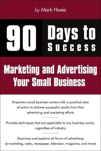 90 Days to Success Marketing and Advertising Your Small Business por Mark Hoxie