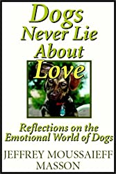 Dogs Never Lie About Love - Reflections on the Emotional Lives of Dogs
