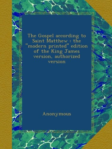"""The Gospel according to Saint Matthew : the """"modern printed"""" edition of the King James version, authorized version"""