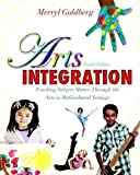 [Arts Integration: Teaching Subject Matter Through the Arts in Multicultural Settings] (By: Merryl Goldberg) [published: April, 2011]