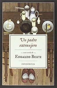 Un padre extranjero par Eduardo Berti