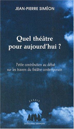 Quel théâtre pour aujourd'hui ? : Petite contribution au débat sur les travers du théâtre contemporain