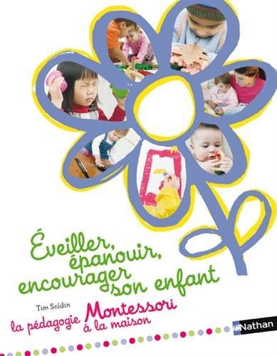 Télécharger Éveiller, épanouir, encourager son enfant - pédagogie Montessori PDF Ebook En Ligne