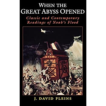 When The Great Abyss Opened: Classic And Contemporary Readings Of Noah's Flood