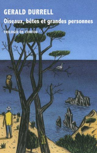 Trilogie de Corfou, II:Oiseaux, bêtes et grandes personnes par Gerald Durrell