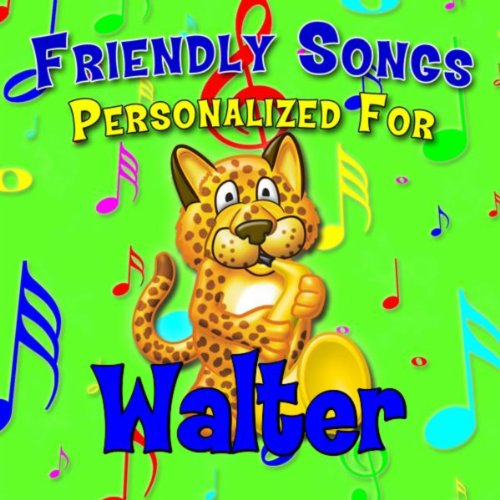 Walter, there is No One Else Like You (Wahlter)