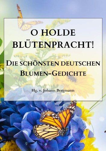 O holde Blütenpracht. Die schönsten deutschen Blumengedichte