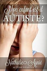 Mon enfant est-il autiste? (Mini e-books sur l'autisme t. 1)