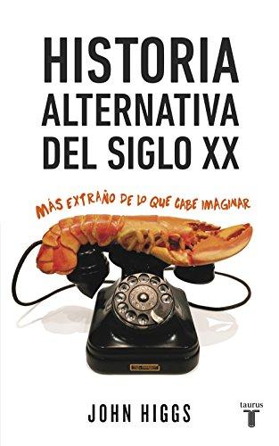 Historia alternativa del siglo XX: Más extraño de lo que cabe imaginar por John Higgs