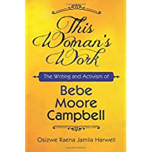 This Woman's Work: The Writing and Activism of Bebe Moore Campbell (Margaret Walker Alexander Series in African American Studies)