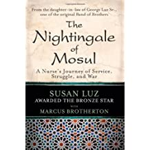 The Nightingale of Mosul: A Nurse's Journey of Service, Struggle, and War 1st edition by Luz, Susan, Brotherton, Marcus (2010) Hardcover