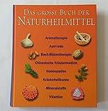 Das große Buch der Naturheilmittel : [Aromatherapie, Ayurveda, Bach-Blütentherapie, chinesische Kräutermedizin, Homöopathie, Kräuterheilkunde, Mineralstoffe, Vitamine].