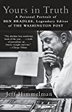 Yours in Truth: A Personal Portrait of Ben Bradlee, Legendary Editor of The Washington Post