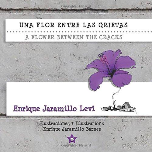 Una flor entre las grietas * A Flower Between the Cracks por Enrique Jaramillo Levi