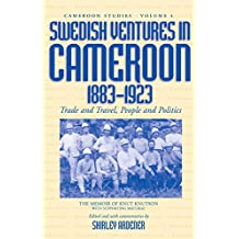Swedish Ventures in Cameroon, 1883-1923: Trade and Travel, People and Politics (Cameroon Studies, Band 4)