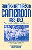 Swedish Ventures in Cameroon, 1883-1923: Trade and Travel, People and Politics (Cameroon Studies)