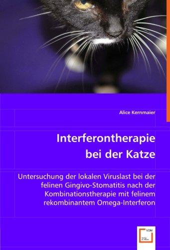 Interferontherapie bei der Katze: Untersuchung der lokalen Viruslast bei der felinen Gingivo-Stomatitis nach der Kombinationstherapie mit felinem rekombinantem Omega-Interferon