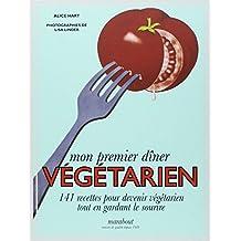 Mon premier dîner végétarien: 141 recettes pour devenir végétarien tout en gardant le sourire