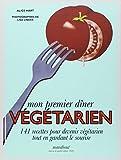 Mon premier dîner végétarien - 141 recettes pour devenir végétarien tout en gardant le sourire