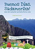 Buenos Días, Südamerika: Wenn dich Zuckerhut und Machu Picchu rufen