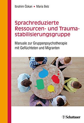 Sprachreduzierte Ressourcen- und Traumastabilisierungsgruppe: Manuale zur Gruppenpsychotherapie mit Geflüchteten und Migranten