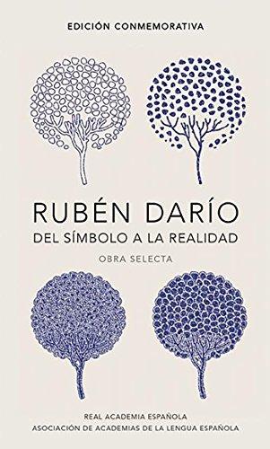Rubén Darío, del símbolo a la realidad (Edición conmemorativa de la RAE y la...