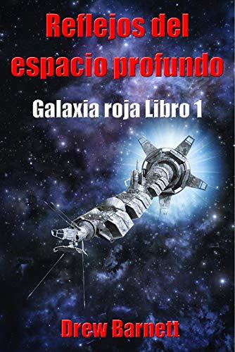 Reflejos del espacio profundo (Deep Space Reflections - Spanish): Galaxia roja Libro 1 (Red Galaxy Book 1) por Drew Barnett