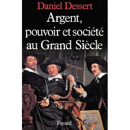 Argent, pouvoir et société au Grand Siècle (Nouvelles Etudes Historiques)