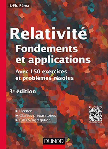 Relativit : Fondements et applications - 3e d. - avec 150 exercices et problmes rsolus