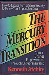 The Mercury Transition: Career-Change Empowerment Through Entrepreneurship : How to Escape from Lifetime Security to Follow Your Impossible Dream by Kenneth John Atchity (1994-07-03)