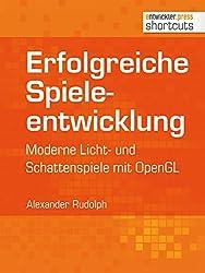 Erfolgreiche Spieleentwicklung: Moderne Licht- und Schattenspiele mit OpenGL (shortcuts 109) (German Edition)
