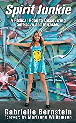 Spirit Junkie: A Radical Road to Discovering Self-Love and Miracles by Gabrielle Bernstein (2011-09-30)
