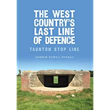 The West Country's Last Line of Defence: Taunton Stop Line (At War)