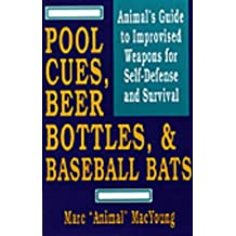Pool Cues, Beer Bottles and Baseball Bats: Animal's Guide to Improvised Weapons for Self-defense
