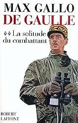 De Gaulle : La solitude du combattant - 1940-1946 (French Edition)