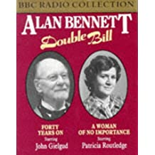 Alan Bennett Double Bill: Starring Sir John Gielgud and Patricia Routledge: Forty Years On/A Woman of No Importance (BBC Radio Collection)