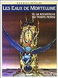 Les Eaux de Mortelune, Tome 10 : La Recherche du ...