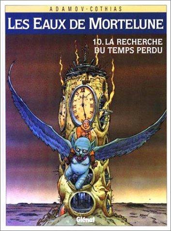 Les Eaux de Mortelune, Tome 10 : La Recherche du temps perdu par Patrick Cothias, Philippe Adamov
