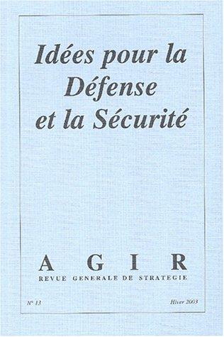 Agir, N° 13 Hiver 2003 : Idées pour la Défense et la Sécurité