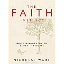 The Faith Instinct: How Religion Evolved & Why It Endures