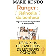 Ranger : l'étincelle du bonheur : Un manuel illustré par une experte dans l'art de l'organisation et du rangement [ Spark Joy: An Illustrated Master ... Organizing and Tidying Up ] (French Edition)