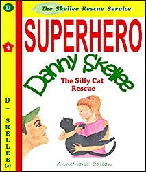 Superhero Danny Skellee and The Silly Cat Rescue - Skellee Stories For Children (The Skellee Rescue Service Book 1)