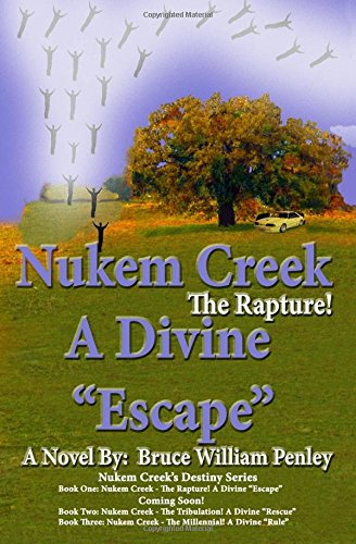 "Nukem Creek The Rapture! A Divine ""Escape"": Volume 1"