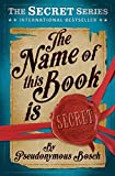 The Name of This Book is Secret (The Secret Series) by Pseudonymous Bosch (2014-09-01)