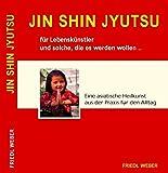 JIN SHIN JYUTSU für Lebenskünstler und solche, die es werden wollen...: Eine asiatische Heilkunst aus der Praxis für die Praxis