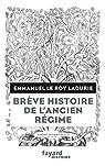 Brève histoire de l'Ancien Régime par Le Roy Ladurie