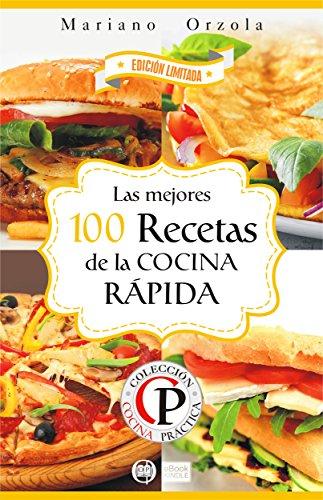 LAS MEJORES 100 RECETAS DE LA COCINA RÁPIDA (Colección Cocina Práctica - Edición Limitada nº